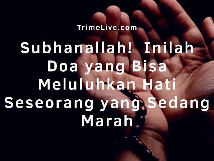 subhanallah inilah doa yang bisa meluluhkan hati orang yang sedang marah