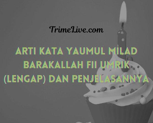 √ Arti Yaumul Milad Barakallah Fii Umrik (Lengkap) dan Penjelasannya